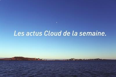 Les actus Cloud de la semaine