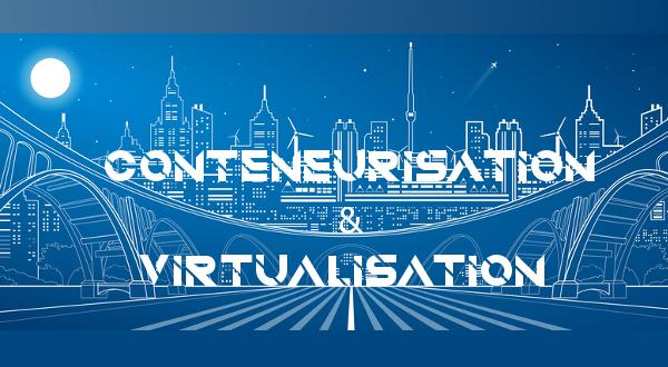 Conteneurisation et Virtualisation : où se situe le point de bascule ?