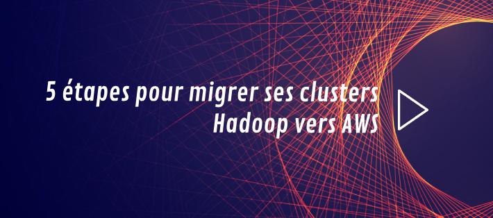 Comment migrer vers le Cloud AWS des clusters Hadoop en 5 étapes