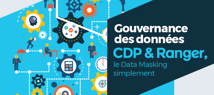 Gouvernance des données : CDP et Ranger, le Data Masking simplement